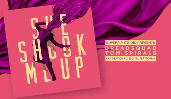 She Shook Me Up – Dreadsquad & Tom Spirals